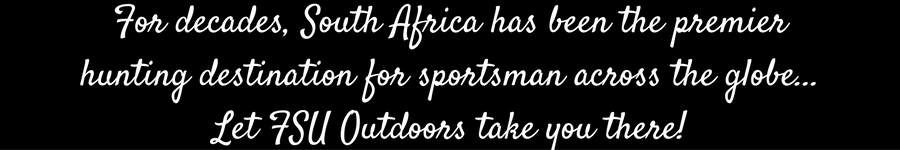 South Africa has been the premier hunting destination for sportsman across the globe... Let FSU Outdoors take you there!